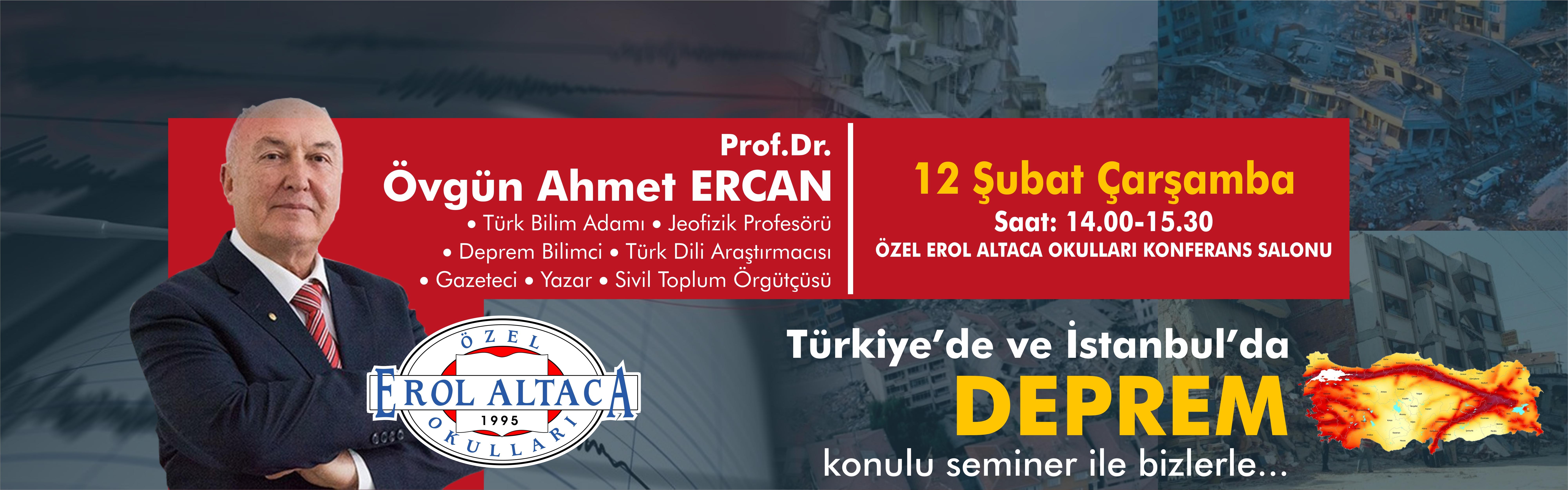 Prof. Dr. Övgün Ahmet ERCAN Türkiye de ve İstanbul da DEPREM konulu semineri ile bizlerle...