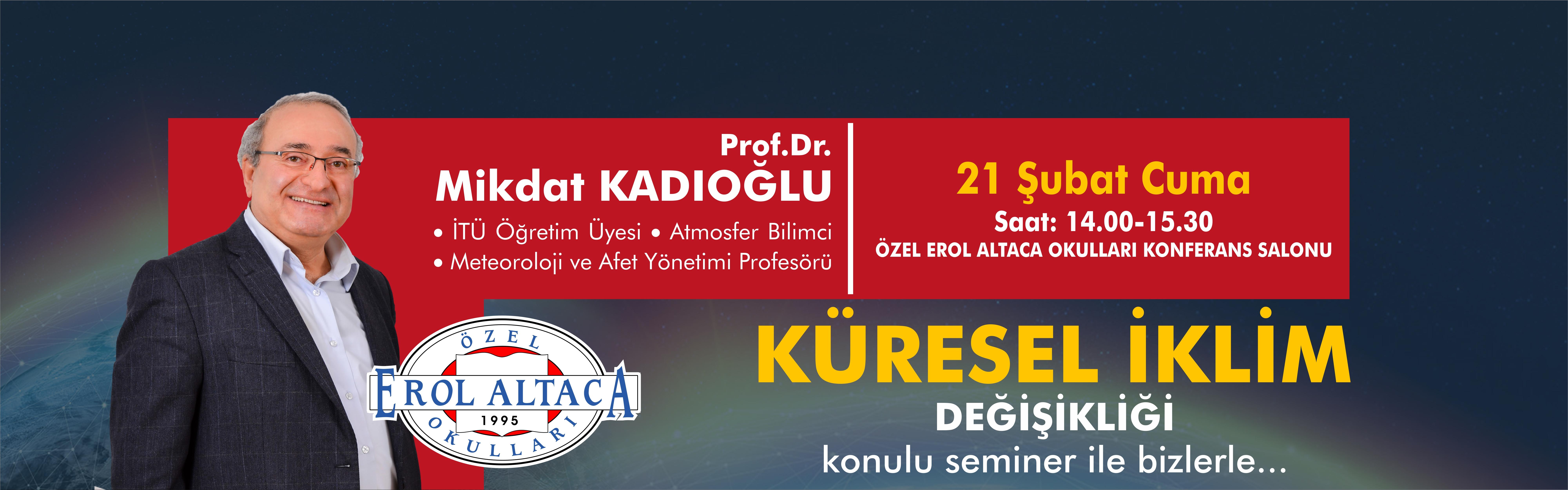 Prof. Dr. Mikdat KADIOĞLU KÜRESEL İKLİM DEĞİŞİKLİĞİ konulu semineri ile bizlerle...